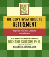 The Don't Sweat Guide to Retirement: Enjoying Your New Lifestyle to the Fullest - Richard Carlson