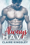 Always Have: A Bad Boy Romance - Claire Kingsley