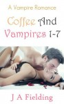 Coffee And Vampires (Coffee and Vampires, #1-7) - J.A. Fielding