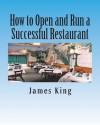 How to Open and Run a Successful Restaurant - James King
