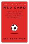 Red Card: How the U.S. Blew the Whistle on the World's Biggest Sports Scandal - Ken Bensinger