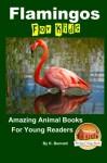 Flamingos For Kids Amazing Animal Books For Young Readers - K. Bennett, John Davidson, Mendon Cottage Books