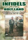 Infidels in the Holy Land: A Mechanized Infantryman's Personal Account of the 90-91 Gulf War - John Peters