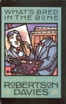 What's Bred in the Bone (Cornish Trilogy) - Robertson Davies
