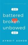 Battered Broken Unbowed - Aynoit Ashor
