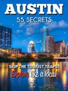 AUSTIN TX 55 Secrets - The Locals Travel Guide For Your Trip to Austin (Texas): Skip the tourist traps and explore like a local : Where to Go, Eat & Party in Austin ( Texas - USA) - 55 Secrets, Antonio Araujo, Nina Vodišek, Austin Texas
