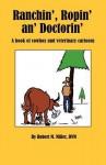 Ranchin', Ropin' An' Doctorin' - Robert M. Miller