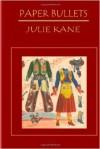 Paper Bullets - Julie Kane
