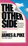 The Other Side: An Account of My Experiences with Psychic Phenomena - James A. Pike