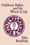 Children's Rights and the Wheel of Life - Elise Boulding