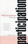 Participation--From Tyranny to Transformation?: Exploring New Approaches to Participation in Development - Giles Mohan, Sam Hickey
