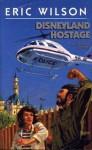 Disneyland Hostage (Eric Wilson Mysteries) - Eric Wilson, Flo Wilson