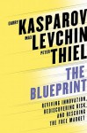 The Blueprint: Reviving Innovation, Rediscovering Risk, and Rescuing the Free Market - Garry Kasparov, Max Levchin, Peter Thiel
