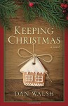 Keeping Christmas: A Novel by Walsh, Dan (September 1, 2015) Hardcover - Dan Walsh