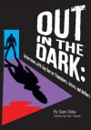 Out in the Dark: Interviews with Gay Horror Filmmakers, Actors and Authors - Sean Abley