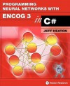 Programming Neural Networks with Encog3 in C#, 2nd Edition - Jeff Heaton