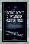 Electric Power Substations Engineering (The Electric Power Engineering Hbk, Second Edition) - John D.McDonald, John D. McDonald