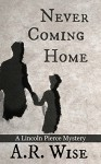 Never Coming Home (Lincoln Pierce Mysteries Book 1) - A.R. Wise