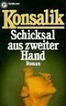 Schicksal Aus Zweiter Hand - Heinz G. Konsalik