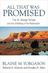 All That Was Promised: The St. George Temple and The unfolding of The Restoration - Blaine M. Yorgason, Richard A. Schmutz, Douglas D. Alder