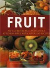 Fruit: An A-Z Reference and Cook's Kitchen Bible with Over 100 Recipes - Kate Whiteman