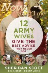 Now You Tell Me! 12 Army Wives Give the Best Advice They Never Got - B.K. Sherer, Donna Lyons, Sheridan Scott