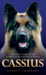 Cassius: The True Story of a Courageous Police Dog - Gordon Thorburn