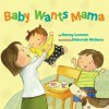 Baby Wants Mama - Nancy Loewen, Deborah Melmon