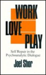 Work, Love, Play: Self-Repair in the Psychoanalytic Dialogue - Joel Shor
