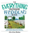 The Everything Outdoor Wedding Book: Choose the Perfect Location, Expect the Unexpected, and Have a Beautiful Wedding Your Guests Will Remember! - Kim Knox Beckius
