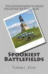 Spookiest Battlefields: Discover America's Most Haunted Battlefields (Volume 2) - Terrance Zepke