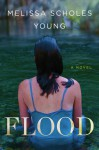 Flood: A Novel - Melissa Scholes Young