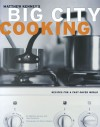 Big City Cooking: Recipes for a Fast-Paced World - Matthew Kenney, Joan Schwartz, William Meppem