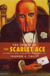 The Crimes of The Scarlet Ace: The Complete Stories of Major Lacy & Amusement, Inc - Theodore A. Tinsley