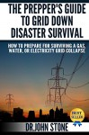 The Prepper's Guide To Grid Down Disaster Survival: How To Prepare For Surviving A Gas, Water, Or Electricity Grid Collapse (Prepper, Hacks, Emergency Preparedness, Off The Grid, Stockpile, SHTF) - Dr John Stone