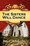 The Sisters Will Dance - Brian Wheeler