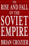 The Rise and Fall of the Soviet Empire - Brian Crozier