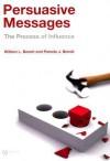 Persuasive Messages: The Process of Influence - William Benoit, Pamela Benoit