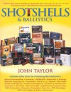 Shotshells & Ballistics: Ballistic Data Out to 70 Yards for Shotshells from .410-, 28-,24-, 20-, 16-,12- and 10-Gauge for over 1,600 Different Loads and 22 Manufacturers - John Taylor