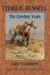 Charlie Russell: The Cowboy Years - Jane Lambert, Nancy Morrison, Linda Grosskopf