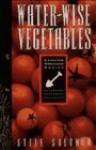 Water-Wise Vegetables: For the Maritime Northwest Gardener (Cascadia Gardening) - Steve Solomon
