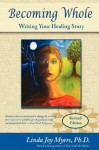 Becoming Whole: Writing Your Healing Story - Linda Joy Myers