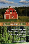 Love of the Land: Essential Farm and Conservation Readings from an American Golden Age, 1880-1920 - Zachary Michael Jack