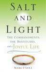 Salt and Light: The Commandments, the Beatitudes, and a Joyful Life - Mark P. Shea