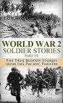 World War 2 Soldier Stories Part VII: The True Bloody Stories From the Pacific Theatre (World War 2, World War II, WW2, WWII, unbroken, killing patton, ... momuments men, the pacific war Book 1) - Ryan Jenkins