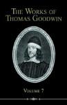 The Works of Thomas Goodwin, Volume 7 - Thomas Goodwin