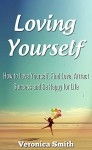 Loving Yourself: How to Love Yourself, Find Love, Attract Success and Be Happy for Life - Veronica Smith