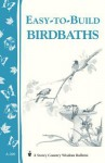 Easy-To-Build Birdbaths: Storey's Country Wisdom Bulletin A-208 - Mary Twitchell