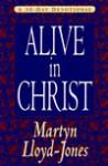 Alive in Christ: A 30-Day Devotional - D. Martyn Lloyd-Jones