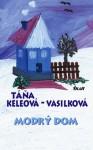 Modrý dom - Táňa Keleová-Vasilková